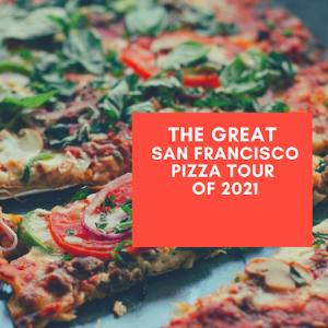 The Great San Francisco Pizza Tour of 2021